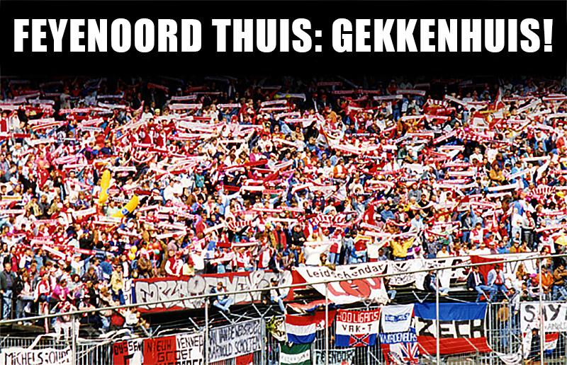 Feyenoord Thuis? Gekkenhuis!